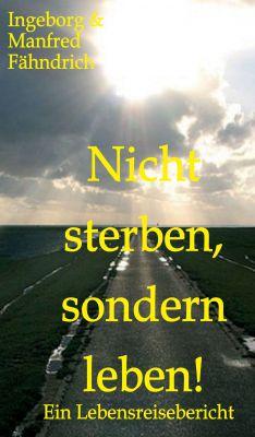 """""""Nicht sterben, sondern leben!"""" von Ingeborg und Manfred Fähndrich"""