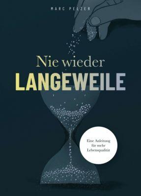 """""""Nie wieder Langeweile - Eine Anleitung für mehr Lebensqualität"""" von Marc Pelzer"""