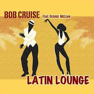 """LATIN LOUNGE"" von Bob Cruise feat. George McLean"