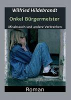 Onkel Bürgermeister - Packender Roman über Missbrauch und andere Verbrechen in der DDR