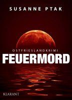 """Ostfrieslandkrimi """"Feuermord"""" von Susanne Ptak. (Klarant Verlag, Bremen)"""