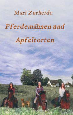 """""""Pferdemähnen und Apfeltorten"""" von Mari Zurheide"""