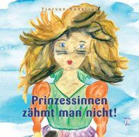 Prinzessinnen zähmt man nicht! - Eine fantastische Geschichte mit Happy End