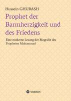 Prophet der Barmherzigkeit und des Friedens - Eine moderne Lesung der Biografie des Propheten Muhammad