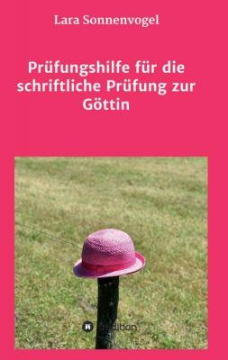 """""""Prüfungshilfe für die schriftliche Prüfung zur Göttin"""" von Lara Sonnenvogel"""