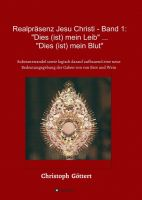Realpräsenz Jesu Christi - Band 1 - eine theologiegeschichtliche Skizze