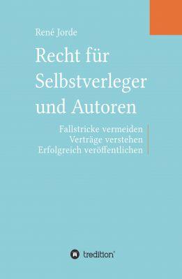 """""""Recht für Selbstverleger und Autoren"""" von René Jorde"""