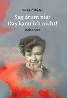 """""""Sag drum nie: Das kann ich nicht!"""" von Irmgard Kiefer"""