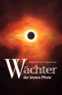 """""""Wächter der letzten Pforte"""" - der neue Roman von Henning Mützlitz und Christian Kopp"""