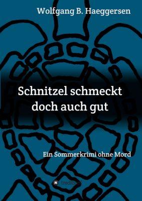 """Schnitzel schmeckt doch auch gut"" von Wolfgang B. Haeggersen"