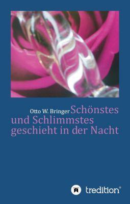"""""""Schönstes und Schlimmstes geschieht in der Nacht"""" von Otto W. Bringer"""