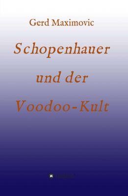 """""""Schopenhauer und der Voodoo-Kult"""" von Gerd Maximovic"""