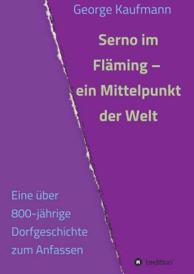 """""""Serno im Fläming - ein Mittelpunkt der Welt"""" von George Kaufmann"""