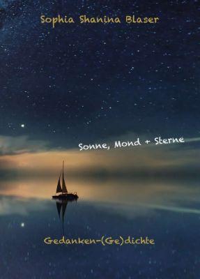 """""""Sonne, Mond & Sterne - Gedanken-(Ge)dichte"""" von Sophia Shanina Blaser"""