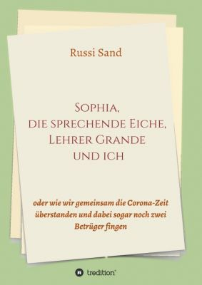 """""""Sophia, die sprechende Eiche, Lehrer Grande und ich"""" von Russi Sand"""