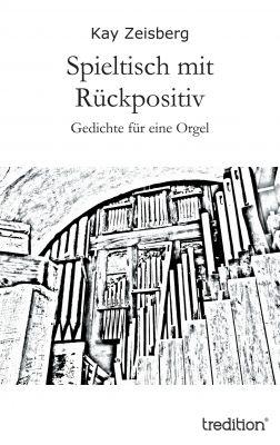 """""""Spieltisch mit Rückpositiv"""" von Kay Zeisberg"""