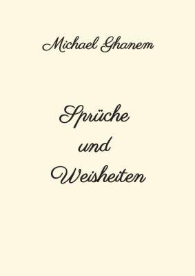 """""""Sprüche und Weisheiten"""" von Michael Ghanem"""