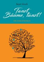 Tanzt, Bäume, tanzt! – neuer Familienroman thematisiert Spurensuche und Herkunft