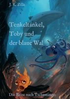 Tenkeltankel, Toby und der blaue Wal - Eine Geschichte von Mut und neuen Freunden