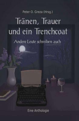 """""""Tränen, Trauer und ein Trenchcoat"""" von Peter O.Greza u.a."""
