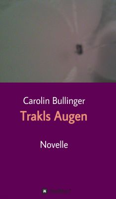 """""""Trakls Augen"""" von Carolin Bullinger"""