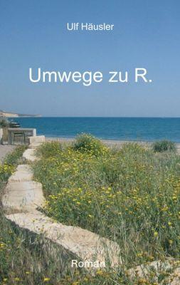 """""""Umwege zu R."""" von Ulf Häusler"""