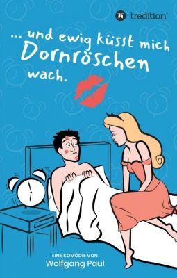 """""""Und ewig küsst mich Dornröschen wach"""" von Wolfgang Paul"""