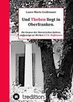 Und Theben liegt in Oberfranken - Literarische Kulissen wissenschaftlich erforscht