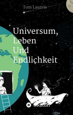 """""""Universum, Leben Und Endlichkeit"""" von Tom Lautvis"""