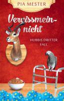 Vergissmeinnicht – neuer quietschlebendiger Lokalkrimi mit Hobbydetektivin Hubbi aus dem Sauerland