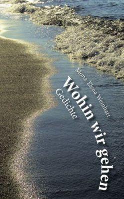 Mona-Elena Weinhart, Wohin wir gehen, Gedichte, ISBN 978-3-86858-927-6