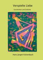 Verspielte Liebe - Geschichten und Gedichte über die Liebe