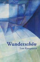 """""""Wunderchön"""" ist der dritte Lyrikband der Kölner Dichterin Lore Kampmann."""