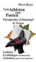 """""""Vom Atlethen zum Poeten: Olympischer Zehnkampf in Versen"""" von Horst Beyer"""