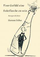 """""""Vom Gefühl eine Sektflasche zu sein"""" von Hartmut Felber"""