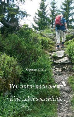 """""""Von unten nach oben - Eine Lebensgeschichte"""" von Georg Eiselt"""