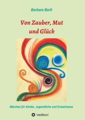 """""""Von Zauber, Mut und Glück"""" von Barbara Bartl"""