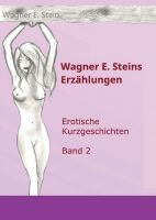 Wagner E. Steins Erzählungen II - Eine Sammlung sinnlicher Kurzgeschichten