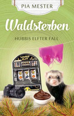 """""""Waldsterben - Hubbis elfter Fall"""" von Pia Mester"""