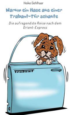 """""""Warum ein Hase aus einer Trabant-Tür schaute"""" von Heike Gehlhaar"""