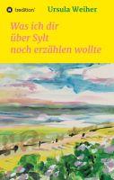 Was ich dir über Sylt noch erzählen wollte - Gleichnisse und moderne Mythen