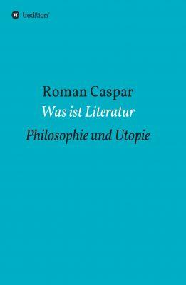"""""""Was ist Literatur"""" von Roman Caspar"""