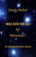 """""""WAS SEID IHR nur für Menschen"""" von Charly Michel"""