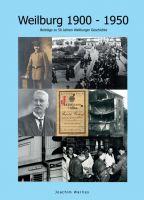 Weilburg 1900 - 1950 - Einblicke in die Weilburger Lokalgeschichte