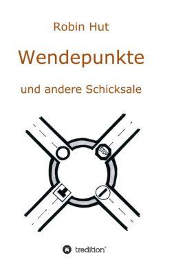 """""""Wendepunkte und andere Schicksale"""" von Robin Hut"""