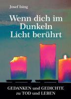 Wenn dich im Dunkeln ein Licht berührt - Gedanken und Gedichte zu Tod und Leben