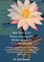 """""""Wer BIN ICH? Woher komme ich? Wohin gehe ich? in Jesus Christus"""" von Dr. Rolf Jansen"""