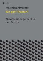 Wie geht Theater? - Theatermanagement in der Praxis