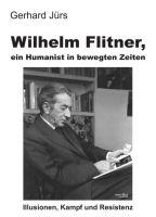 """""""Wilhelm Flitner, ein Humanist in bewegten Zeiten"""" von Gerhard Jürs"""