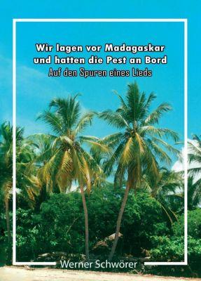 """""""Wir lagen vor Madagaskar und hatten die Pest an Bord. Auf den Spuren eines Lieds."""" von Werner Schwörer"""